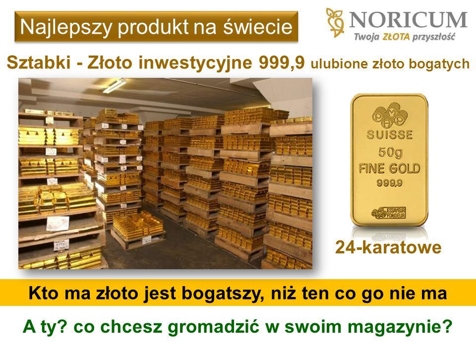 Kto ma złoto jest bogatszy, niż ten co go nie ma Sztabki - Złoto inwestycyjne 999,9 ulubione złoto bogatych Twoja ZŁOTA przyszłość Najlepszy produkt n
