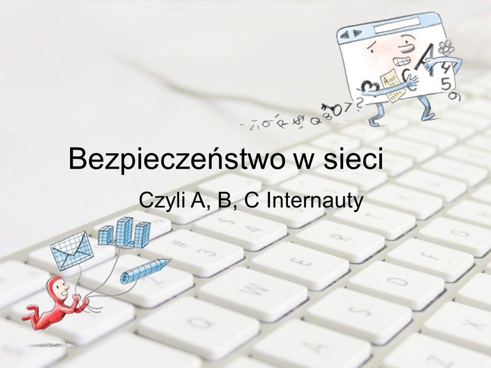 Bezpieczeństwo w sieci Czyli A, B, C Internauty