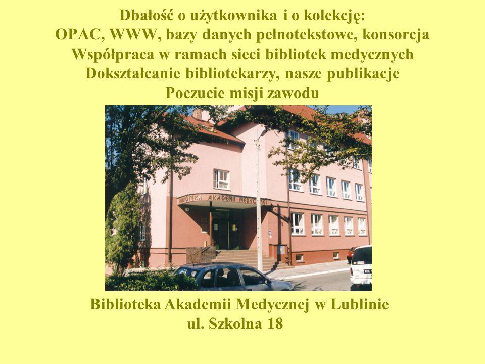 Dbałość o użytkownika i o kolekcję: OPAC, WWW, bazy danych pełnotekstowe, konsorcja Współpraca w ramach sieci bibliotek medycznych Dokształcanie bibli