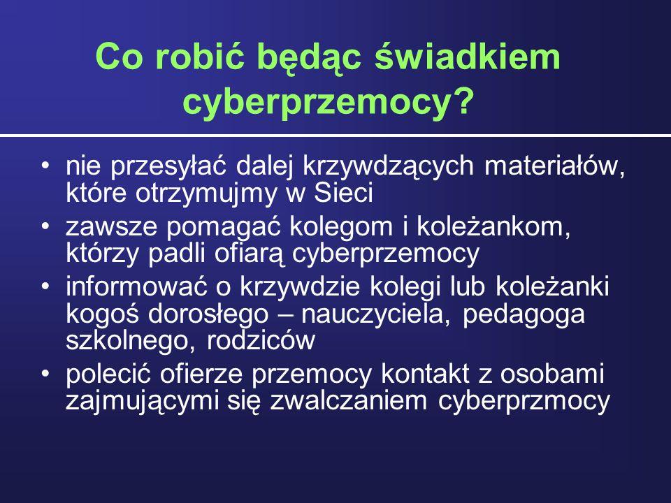 Co robić będąc świadkiem cyberprzemocy? nie przesyłać dalej krzywdzących materiałów, które otrzymujmy w Sieci zawsze pomagać kolegom i koleżankom, któ