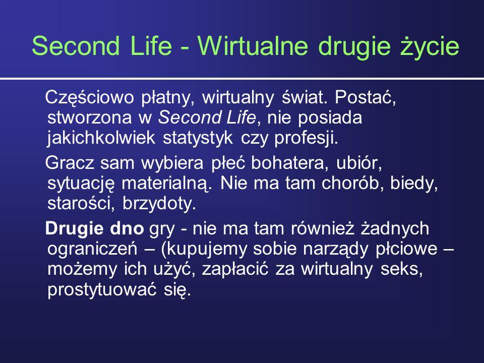 Second Life - Wirtualne drugie życie Częściowo płatny, wirtualny świat. Postać, stworzona w Second Life, nie posiada jakichkolwiek statystyk czy profe