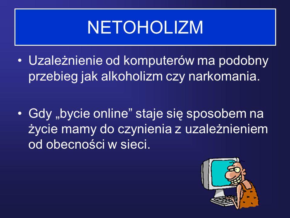 """NETOHOLIZM Uzależnienie od komputerów ma podobny przebieg jak alkoholizm czy narkomania. Gdy """"bycie online"""" staje się sposobem na życie mamy do czynie"""