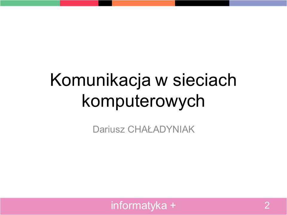 Komunikacja w sieciach komputerowych Dariusz CHAŁADYNIAK 2 informatyka +