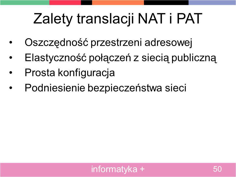 Zalety translacji NAT i PAT Oszczędność przestrzeni adresowej Elastyczność połączeń z siecią publiczną Prosta konfiguracja Podniesienie bezpieczeństwa
