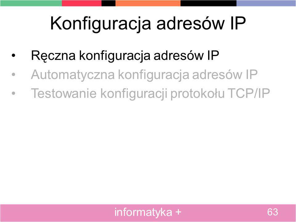 Konfiguracja adresów IP Ręczna konfiguracja adresów IP Automatyczna konfiguracja adresów IP Testowanie konfiguracji protokołu TCP/IP 63 informatyka +