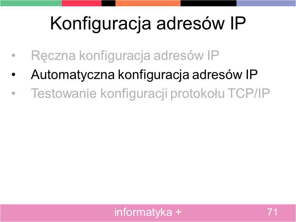 Konfiguracja adresów IP Ręczna konfiguracja adresów IP Automatyczna konfiguracja adresów IP Testowanie konfiguracji protokołu TCP/IP 71 informatyka +