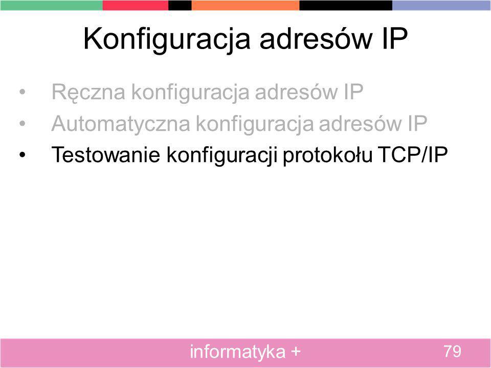 Konfiguracja adresów IP Ręczna konfiguracja adresów IP Automatyczna konfiguracja adresów IP Testowanie konfiguracji protokołu TCP/IP 79 informatyka +