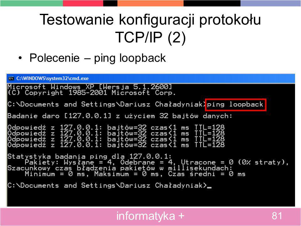 Testowanie konfiguracji protokołu TCP/IP (2) Polecenie – ping loopback 81 informatyka +
