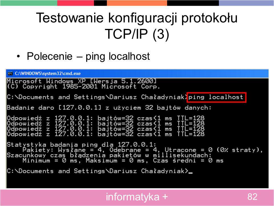 Testowanie konfiguracji protokołu TCP/IP (3) Polecenie – ping localhost 82 informatyka +