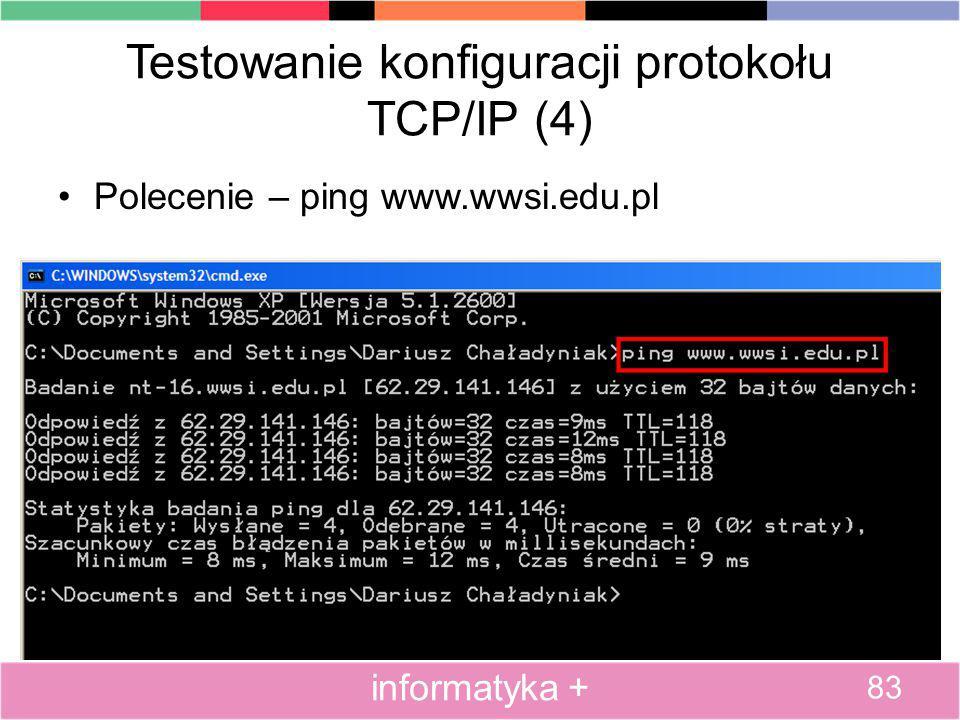 Testowanie konfiguracji protokołu TCP/IP (4) Polecenie – ping www.wwsi.edu.pl 83 informatyka +