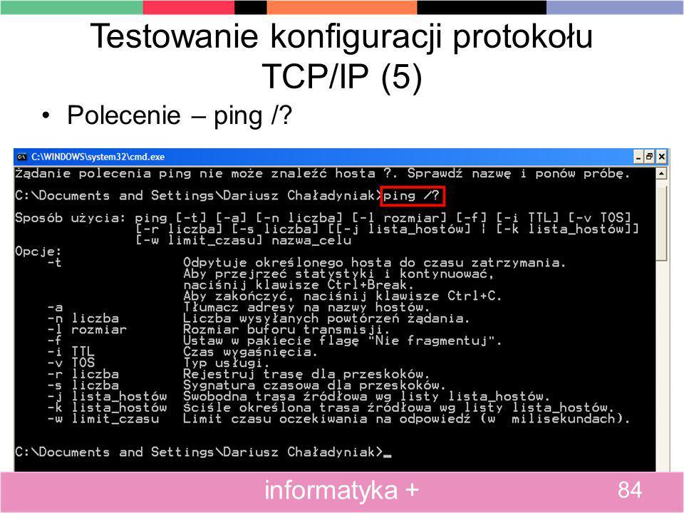 Testowanie konfiguracji protokołu TCP/IP (5) Polecenie – ping /? 84 informatyka +