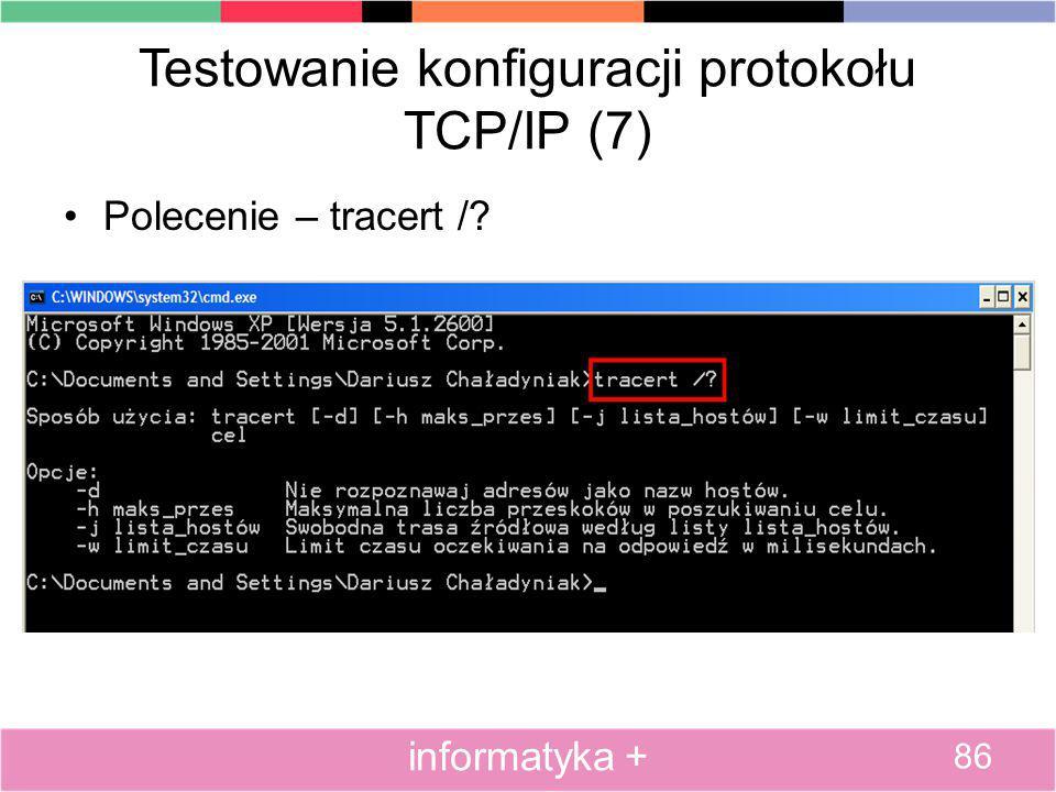 Testowanie konfiguracji protokołu TCP/IP (7) Polecenie – tracert /? 86 informatyka +