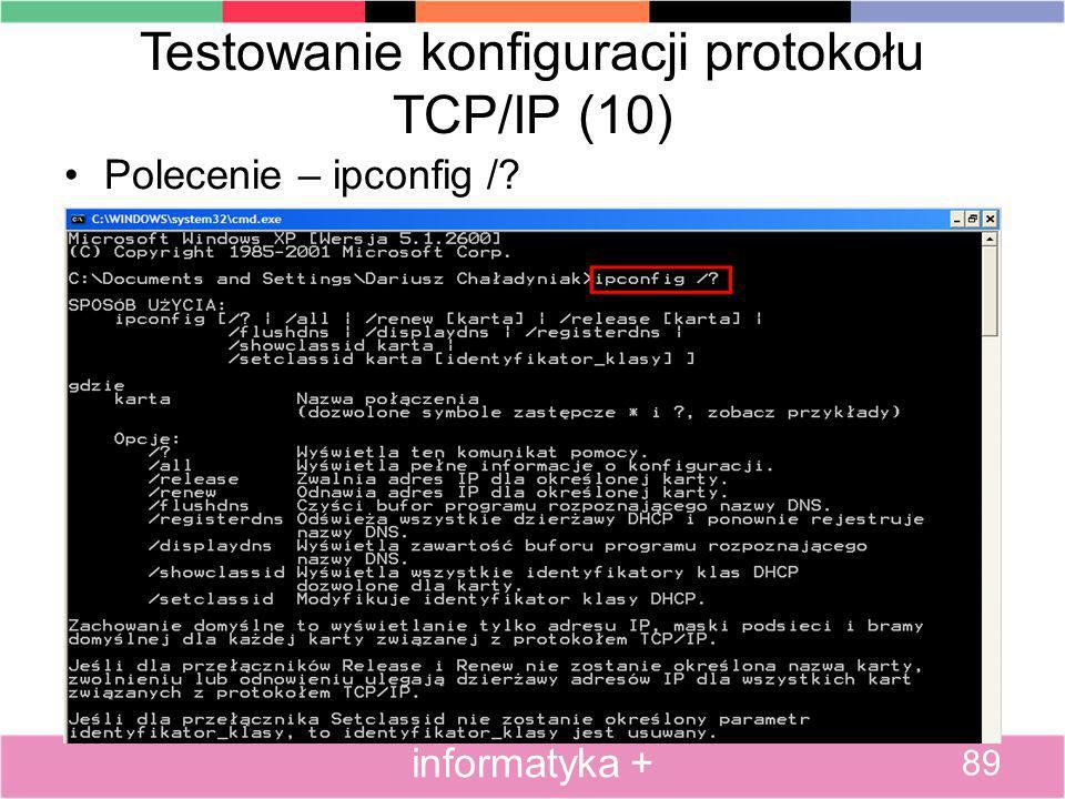 Testowanie konfiguracji protokołu TCP/IP (10) Polecenie – ipconfig /? 89 informatyka +