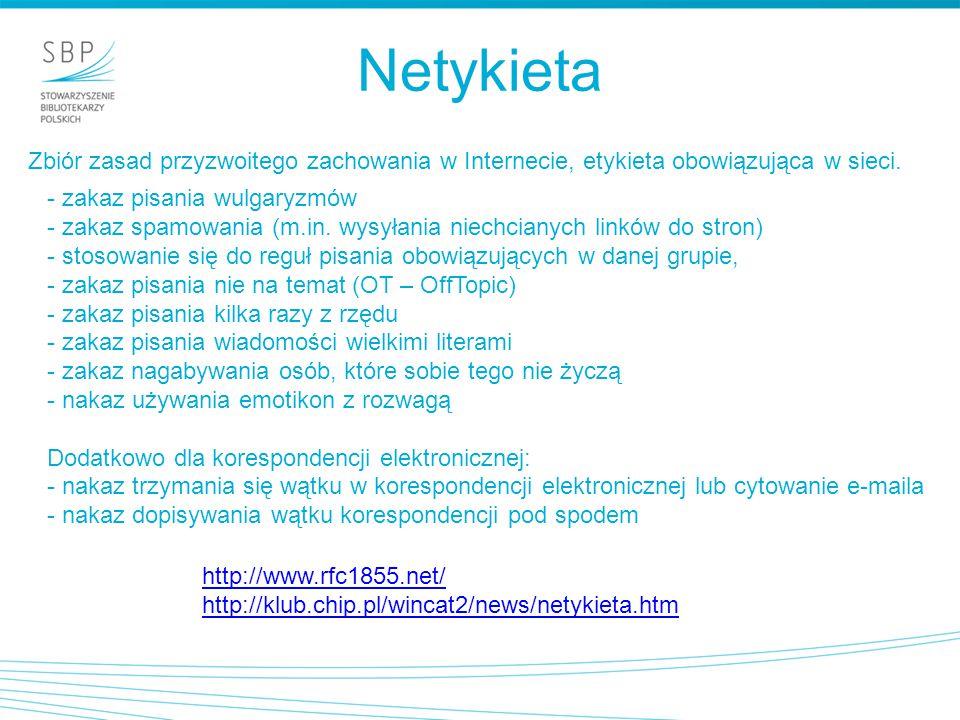Netykieta Zbiór zasad przyzwoitego zachowania w Internecie, etykieta obowiązująca w sieci. - zakaz pisania wulgaryzmów - zakaz spamowania (m.in. wysył