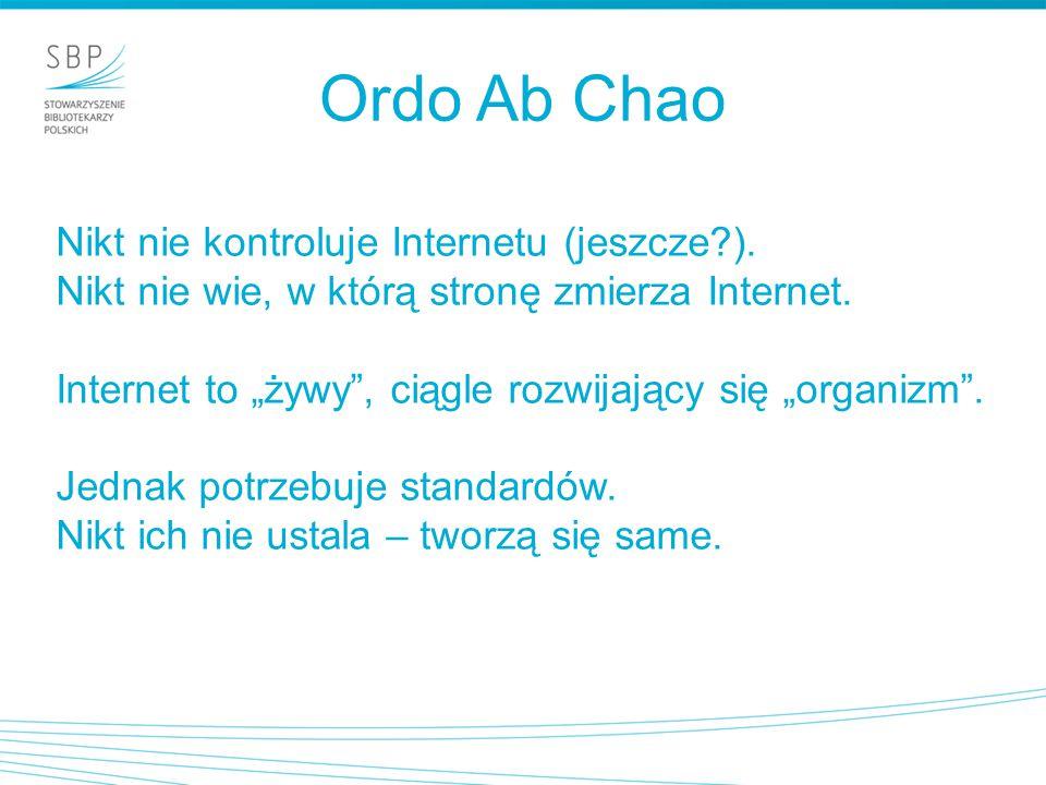 """Ordo Ab Chao Nikt nie kontroluje Internetu (jeszcze?). Nikt nie wie, w którą stronę zmierza Internet. Internet to """"żywy"""", ciągle rozwijający się """"orga"""
