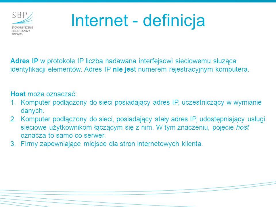 Internet - definicja Adres IP w protokole IP liczba nadawana interfejsowi sieciowemu służąca identyfikacji elementów. Adres IP nie jest numerem rejest