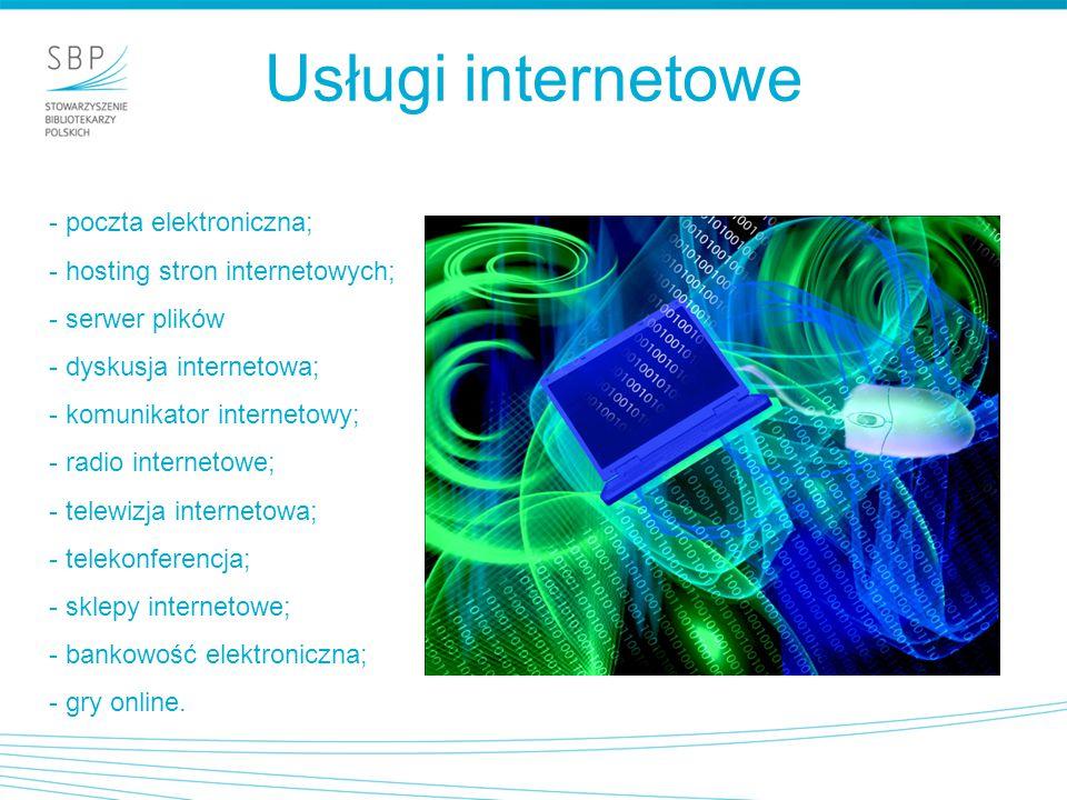 Usługi internetowe - poczta elektroniczna; - hosting stron internetowych; - serwer plików - dyskusja internetowa; - komunikator internetowy; - radio i