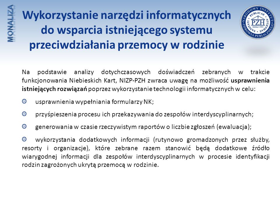 Na podstawie analizy dotychczasowych doświadczeń zebranych w trakcie funkcjonowania Niebieskich Kart, NIZP-PZH zwraca uwagę na możliwość usprawnienia
