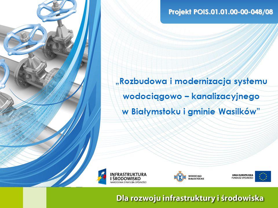 """""""Rozbudowa i modernizacja systemu wodociągowo – kanalizacyjnego w Białymstoku i gminie Wasilków"""" Projekt POIS.01.01.00-00-048/08"""