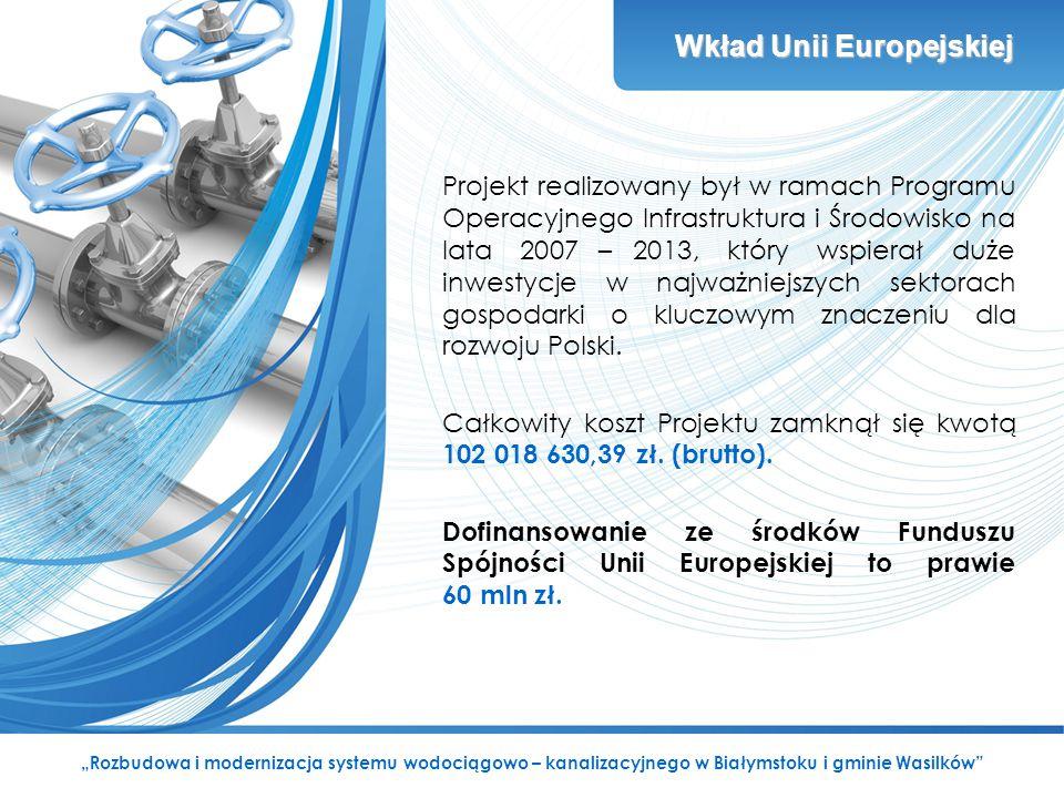 """Wkład Unii Europejskiej """"Rozbudowa i modernizacja systemu wodociągowo – kanalizacyjnego w Białymstoku i gminie Wasilków Projekt realizowany był w ramach Programu Operacyjnego Infrastruktura i Środowisko na lata 2007 – 2013, który wspierał duże inwestycje w najważniejszych sektorach gospodarki o kluczowym znaczeniu dla rozwoju Polski."""