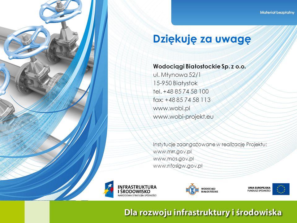 Dziękuję za uwagę Materiał bezpłatny Wodociągi Białostockie Sp. z o.o. ul. Młynowa 52/1 15-950 Białystok tel. +48 85 74 58 100 fax: +48 85 74 58 113 w