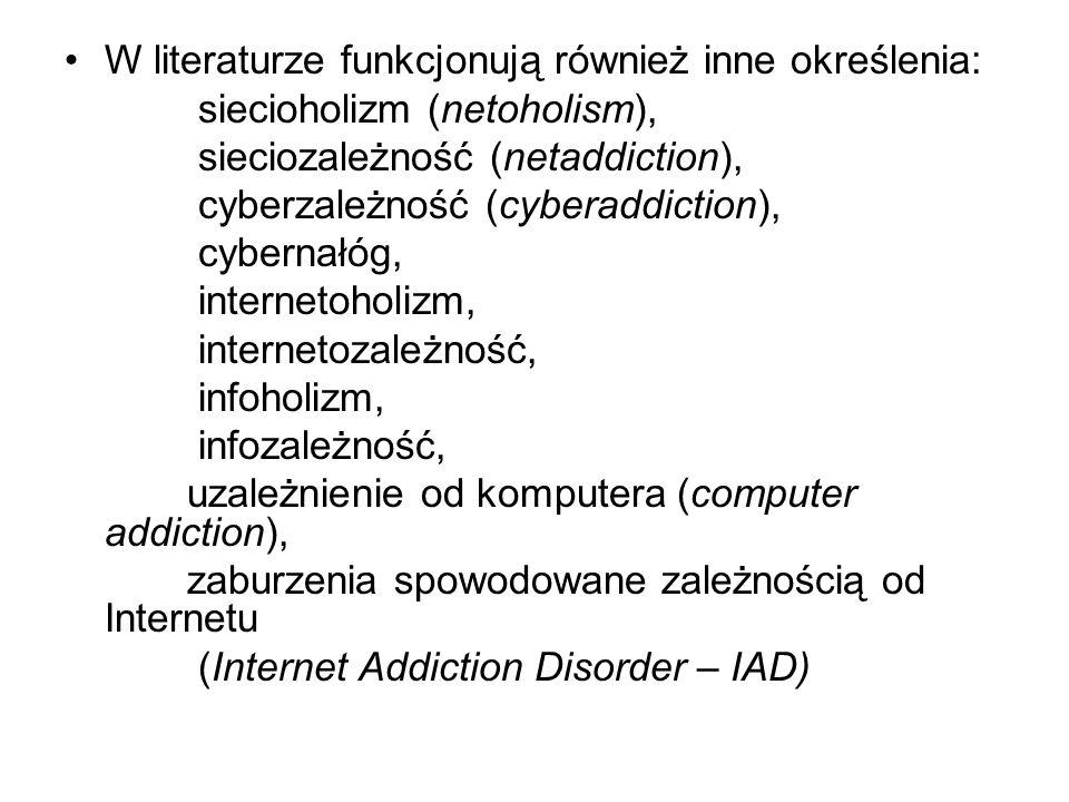 Kryteria patologicznego używania Internetu silne zaabsorbowanie Internetem, wyrażające się w obsesyjnym myśleniu o aktywności w Internecie; rosnąca potrzeba coraz dłuższego przebywania w sieci, aby osiągnąć satysfakcję z tej aktywności; powtarzające się nieudane próby kontroli – redukcji lub zaprzestania korzystania z Internetu; silne negatywne emocje: irytacja, niepokój, przygnębienie w sytuacji redukowania, ograniczania aktywności w Internecie;