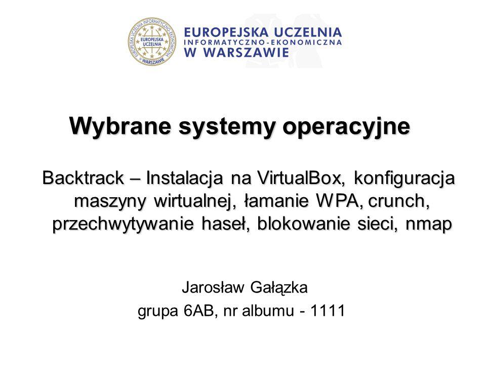 Wybrane systemy operacyjne Backtrack – Instalacja na VirtualBox, konfiguracja maszyny wirtualnej, łamanie WPA, crunch, przechwytywanie haseł, blokowan