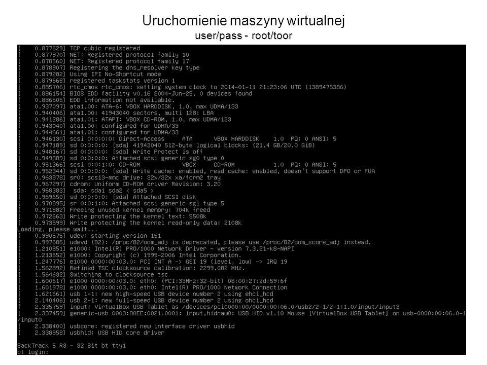 user/pass - root/toor Uruchomienie maszyny wirtualnej user/pass - root/toor