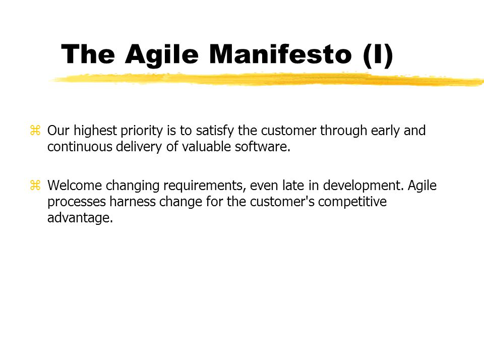 The Agile Manifesto (I) zOur highest priority is to satisfy the customer through early and continuous delivery of valuable software.