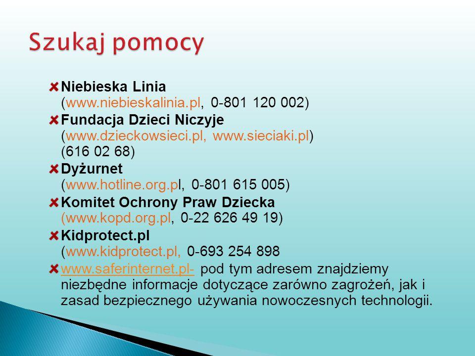 Niebieska Linia (www.niebieskalinia.pl, 0-801 120 002) Fundacja Dzieci Niczyje (www.dzieckowsieci.pl, www.sieciaki.pl) (616 02 68) Dyżurnet (www.hotli
