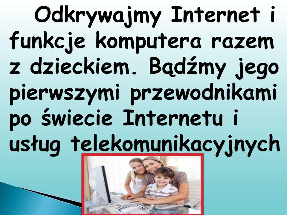 Odkrywajmy Internet i funkcje komputera razem z dzieckiem. Bądźmy jego pierwszymi przewodnikami po świecie Internetu i usług telekomunikacyjnych
