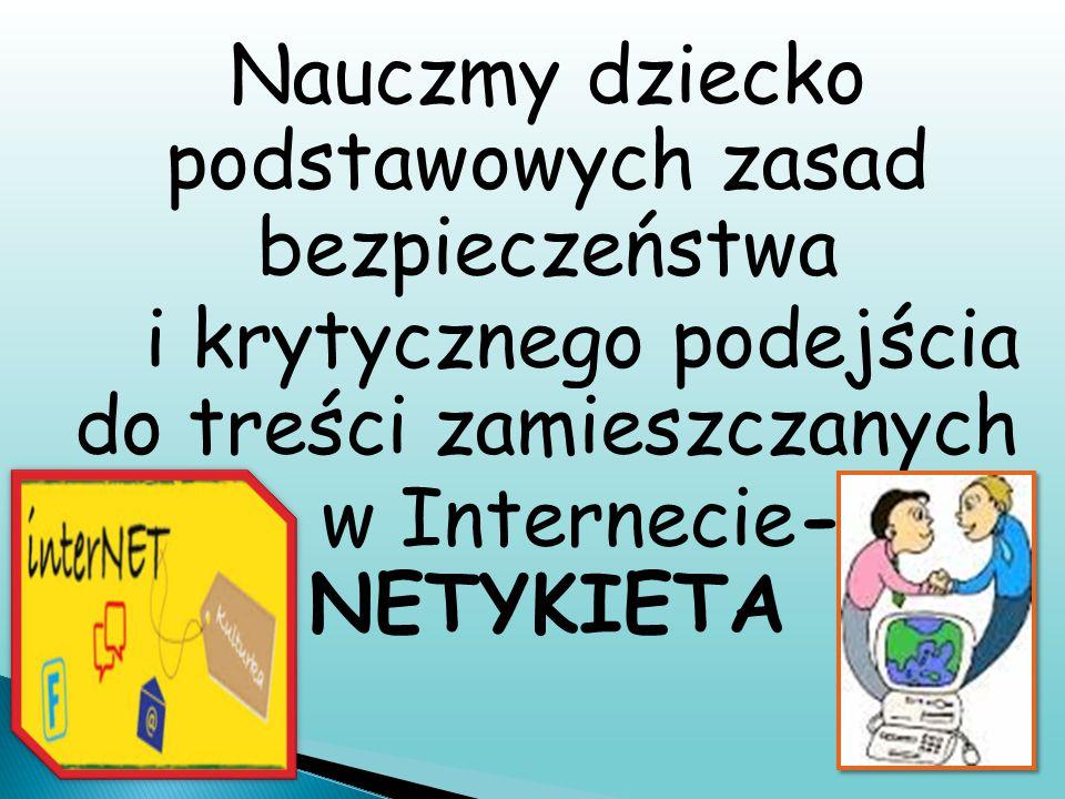 Nauczmy dziecko podstawowych zasad bezpieczeństwa i krytycznego podejścia do treści zamieszczanych w Internecie- NETYKIETA