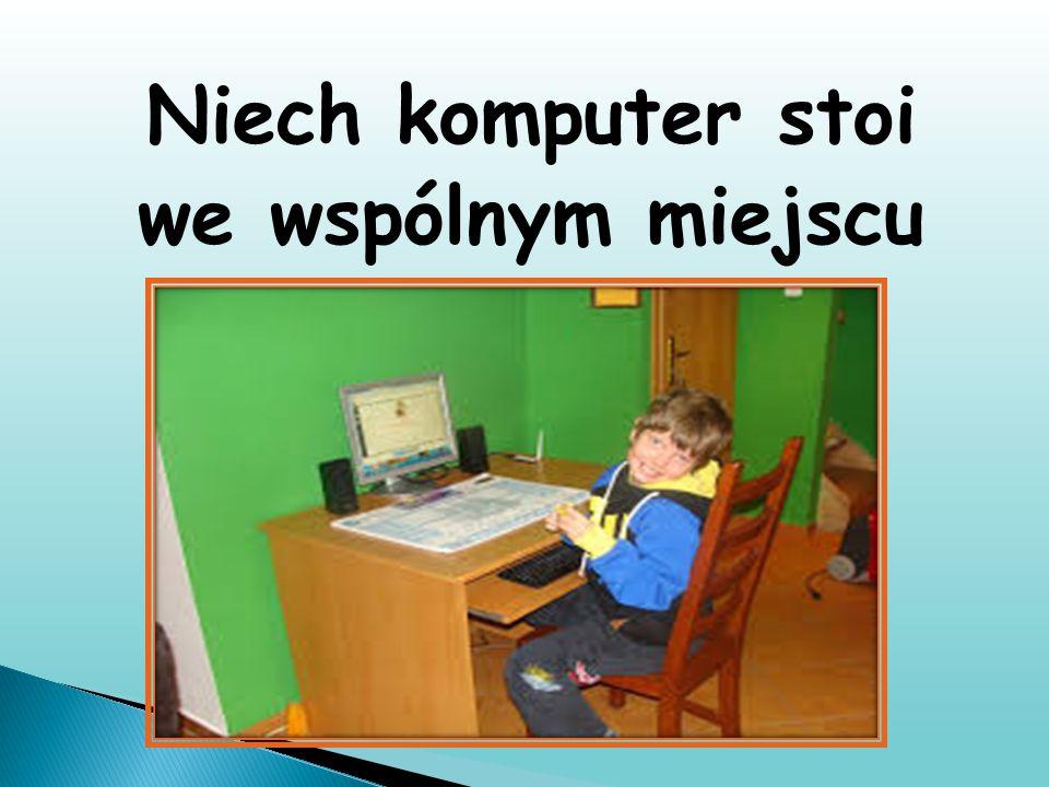 Niech komputer stoi we wspólnym miejscu