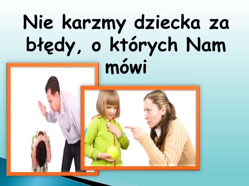 Nie karzmy dziecka za błędy, o których Nam mówi