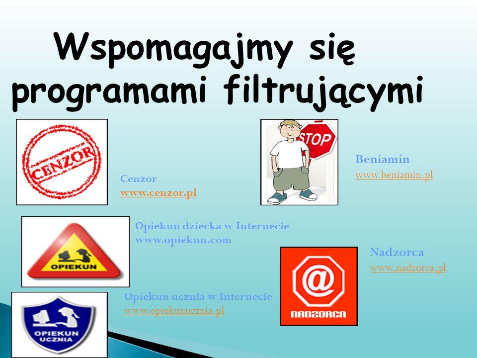 Wspomagajmy się programami filtrującymi Cenzor www.cenzor.pl www.cenzor.pl Opiekun dziecka w Internecie www.opiekun.com Opiekun ucznia w Internecie ww
