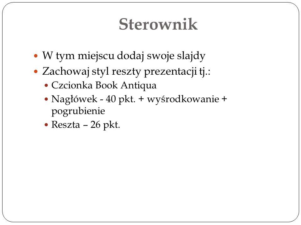 Sterownik W tym miejscu dodaj swoje slajdy Zachowaj styl reszty prezentacji tj.: Czcionka Book Antiqua Nagłówek - 40 pkt. + wyśrodkowanie + pogrubieni