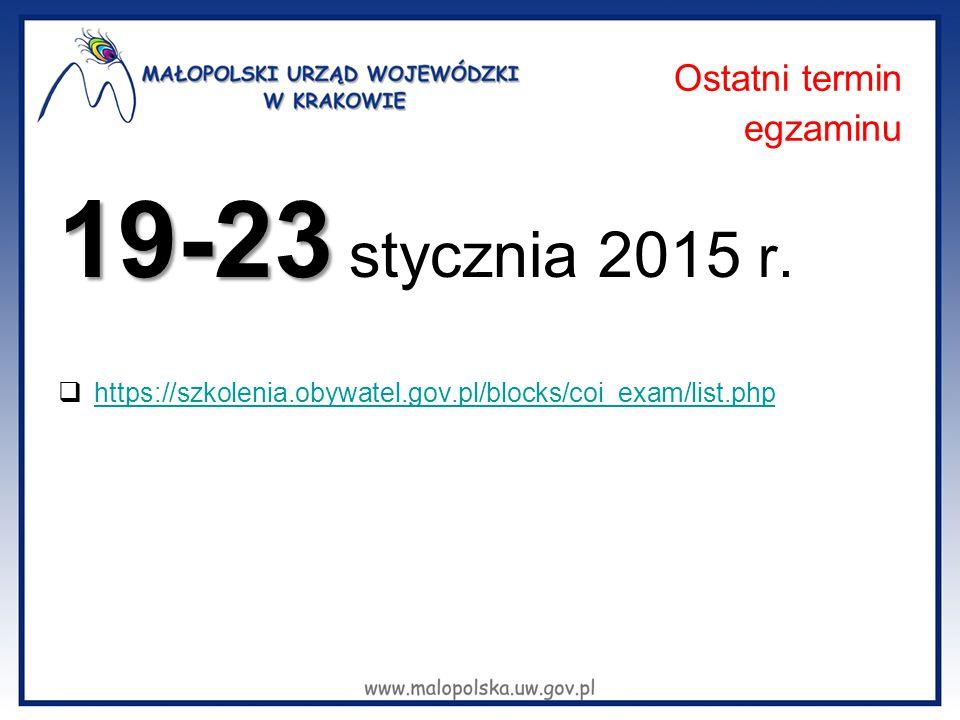 Ostatni termin egzaminu 19-23 19-23 stycznia 2015 r.  https://szkolenia.obywatel.gov.pl/blocks/coi_exam/list.php https://szkolenia.obywatel.gov.pl/bl