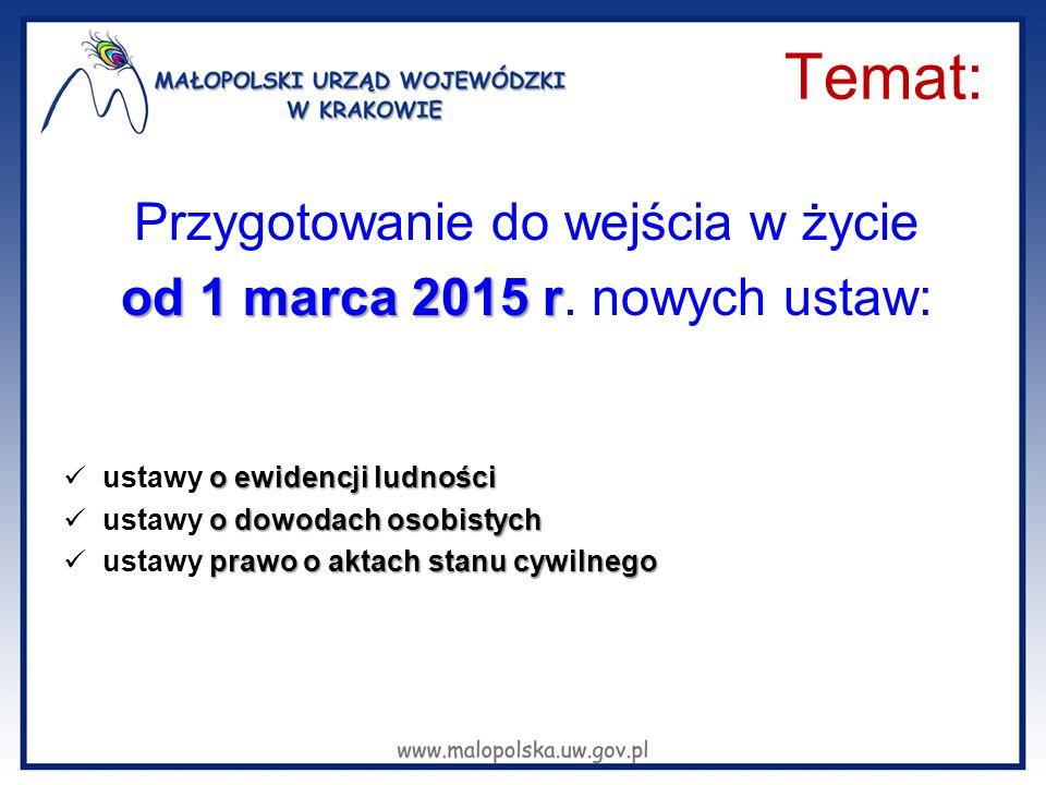 Temat: Przygotowanie do wejścia w życie od 1 marca 2015 r od 1 marca 2015 r. nowych ustaw: o ewidencji ludności ustawy o ewidencji ludności o dowodach