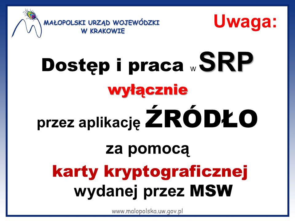 Uwaga: SRP Dostęp i praca w SRPwyłącznie przez aplikację ŹRÓDŁO za pomocą karty kryptograficznej wydanej przez MSW