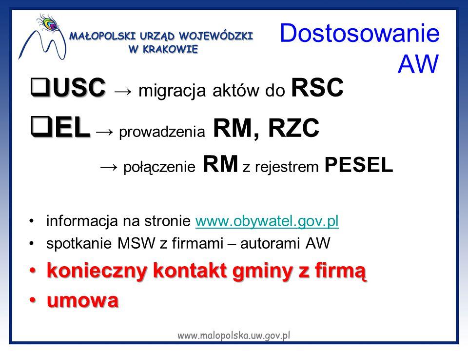 Dostosowanie AW  USC  USC → migracja aktów do RSC  EL  EL → prowadzenia RM, RZC → połączenie RM z rejestrem PESEL informacja na stronie www.obywat
