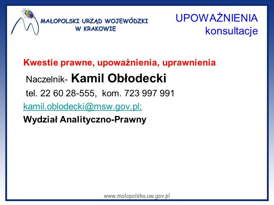 UPOWAŻNIENIA konsultacje Kwestie prawne, upoważnienia, uprawnienia Naczelnik- Kamil Obłodecki tel. 22 60 28-555, kom. 723 997 991 kamil.oblodecki@msw.