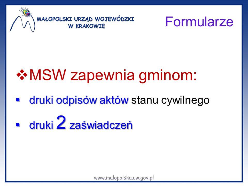 Formularze  MSW zapewnia gminom:  druki odpisów aktów  druki odpisów aktów stanu cywilnego  druki 2 zaświadczeń