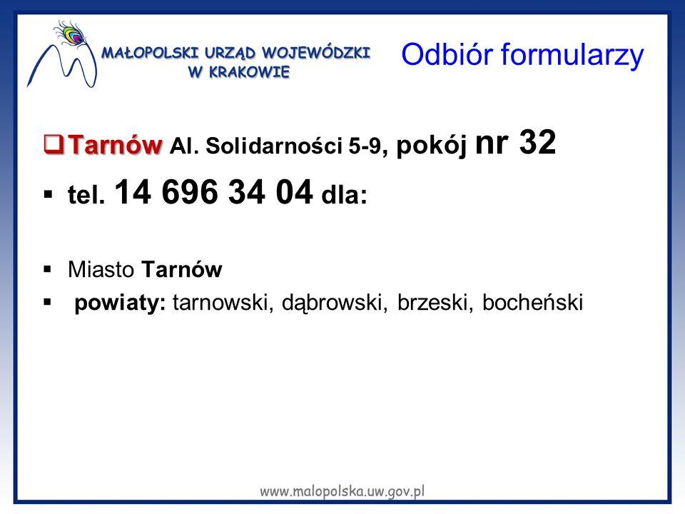 Odbiór formularzy  Tarnów  Tarnów Al. Solidarności 5-9, pokój nr 32  tel. 14 696 34 04 dla:  Miasto Tarnów  powiaty: tarnowski, dąbrowski, brzesk