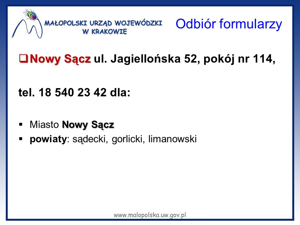Odbiór formularzy  Nowy Sącz  Nowy Sącz ul. Jagiellońska 52, pokój nr 114, tel. 18 540 23 42 dla: Nowy Sącz  Miasto Nowy Sącz  powiaty: sądecki, g