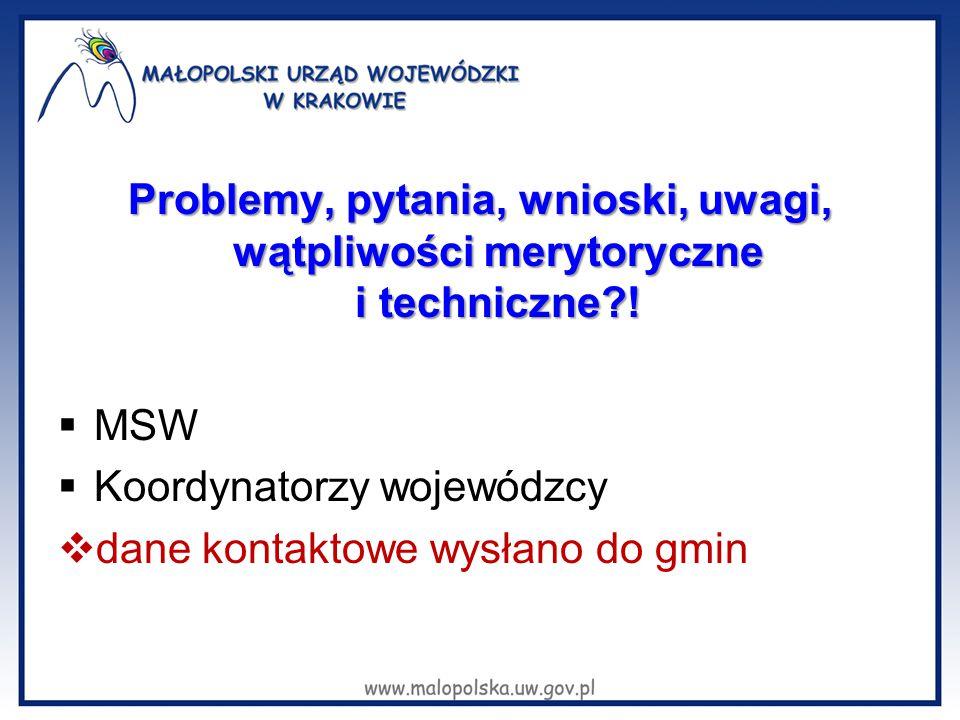 Problemy, pytania, wnioski, uwagi, wątpliwości merytoryczne i techniczne?!  MSW  Koordynatorzy wojewódzcy  dane kontaktowe wysłano do gmin