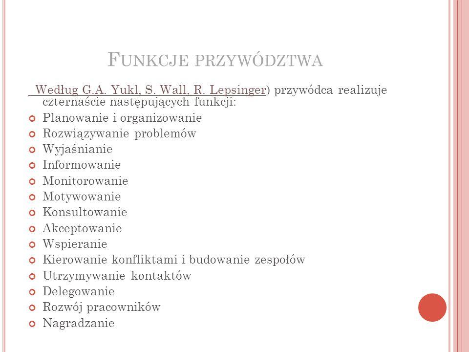 F UNKCJE PRZYWÓDZTWA Według G.A.Yukl, S. Wall, R.