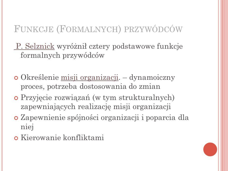 F UNKCJE (F ORMALNYCH ) PRZYWÓDCÓW P.Selznick P.