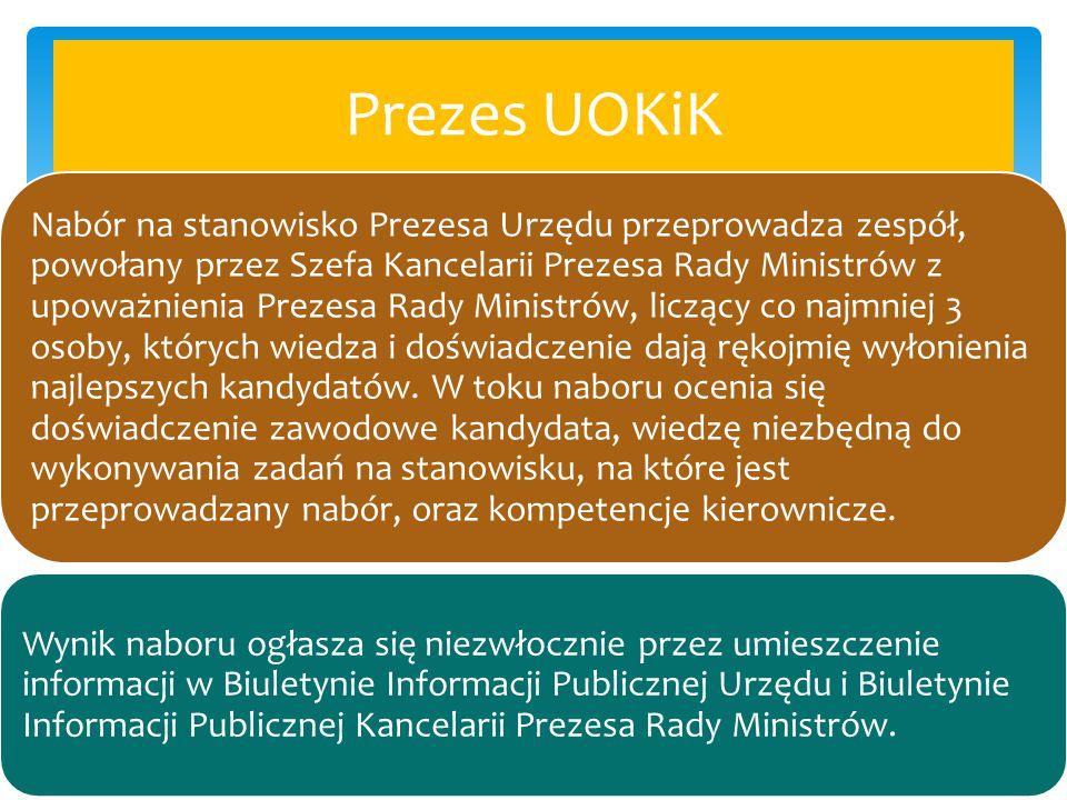 Prezes UOKiK Nabór na stanowisko Prezesa Urzędu przeprowadza zespół, powołany przez Szefa Kancelarii Prezesa Rady Ministrów z upoważnienia Prezesa Rad