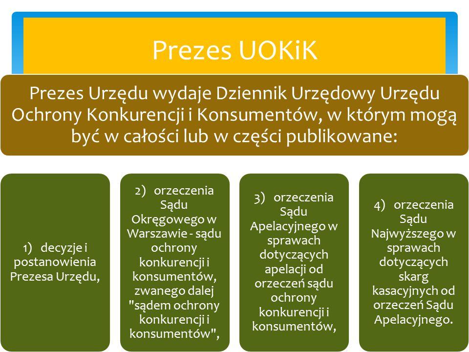 Prezes UOKiK Prezes Urzędu wydaje Dziennik Urzędowy Urzędu Ochrony Konkurencji i Konsumentów, w którym mogą być w całości lub w części publikowane: 1)