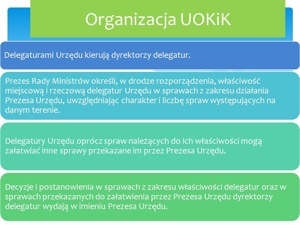 Organizacja UOKiK Delegaturami Urzędu kierują dyrektorzy delegatur. Prezes Rady Ministrów określi, w drodze rozporządzenia, właściwość miejscową i rze